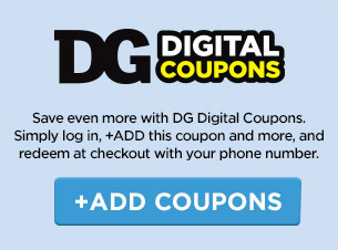 DG Digital Coupons. Save even more with DG Digital Coupons. Simply log-in, +ADD this coupon and more, and redeem at checkout with your phone number. +ADD COUPONS