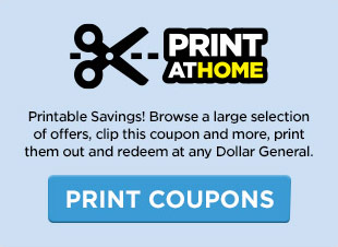 Print-At-Home Coupons. Printable Savings! Browse a large selection of offers, clip this coupon and more, print them out and redeem at any Dollar General. Print Coupons