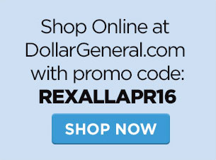 Shop Online at DollarGeneral.com with promo code: REXALLAPR16. Shop Now