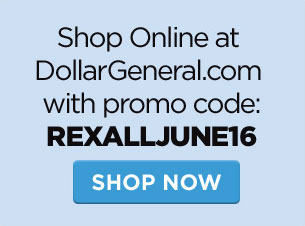 Shop Online at DollarGeneral.com with promo code: REXALLJUNE16. Shop Now.
